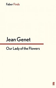 Edmund White recommends the best of Gay Fiction - Our Lady of the Flowers by Jean Genet