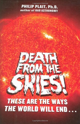 The best books on The Wonders of The Universe - Death From the Skies! by Philip Plait