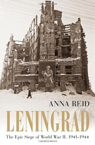 The best books on The Siege of Leningrad - Leningrad by Anna Reid