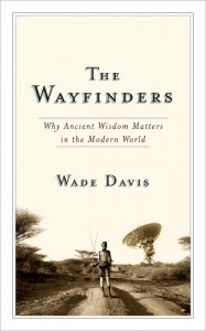 The best books on Legacies of World War One - The Wayfinders by Wade Davis