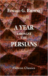 Books about Travelling in the Muslim World - A Year Amongst the Persians by Edward G Browne