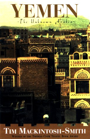 The best books on Travelling in the Muslim World - Yemen: The Unknown Arabia by Tim Mackintosh-Smith
