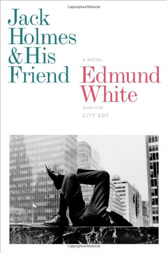 Edmund White recommends the best of Gay Fiction - Jack Holmes and His Friend by Edmund White