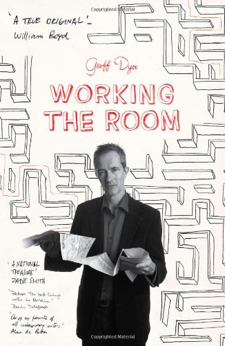 Geoff Dyer on Unusual Histories - Working the Room by Geoff Dyer