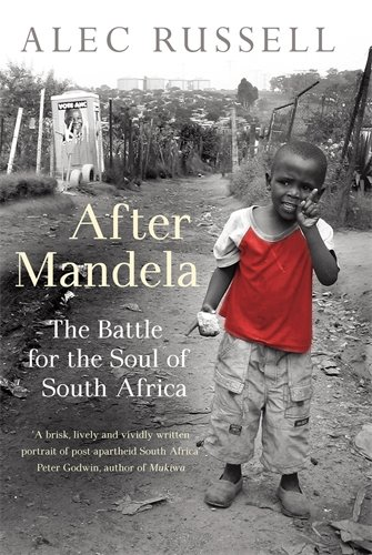 The best books on Understanding Mandela and South Africa - After Mandela by Alec Russell