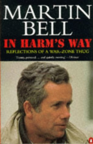 The best books on Reportage and War - In Harm's Way by Martin Bell