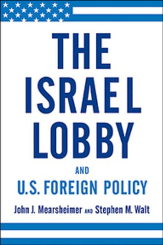 The best books on US-Israel Relations - The Israel Lobby and U.S. Foreign Policy by John Mearsheimer & Stephen Walt & Stephen Walt