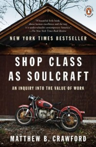 The best books on Impact of the Information Age - Shop Class as Soul Craft by Matthew Crawford