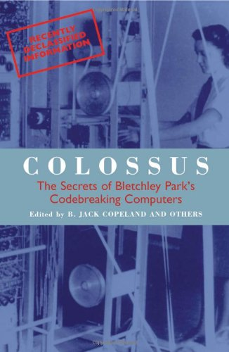 The best books on The Origins of Computing - Colossus: The Secret of Bletchley Park's Codebreaking Computers by Jack Copeland