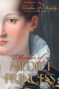 The best books on Strong Women in Bad Marriages - Murder of a Medici Princess by Caroline P Murphy