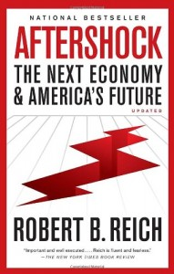 The best books on Saving Capitalism and Democracy - Aftershock: The Next Economy & America's Future by Robert B Reich & Robert Reich