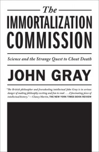 John Gray recommends the best Critiques of Utopia and Apocalypse - The Immortalization Commission by John Gray