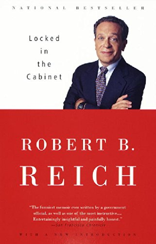 The best books on Saving Capitalism and Democracy - Locked in the Cabinet by Robert B Reich & Robert Reich