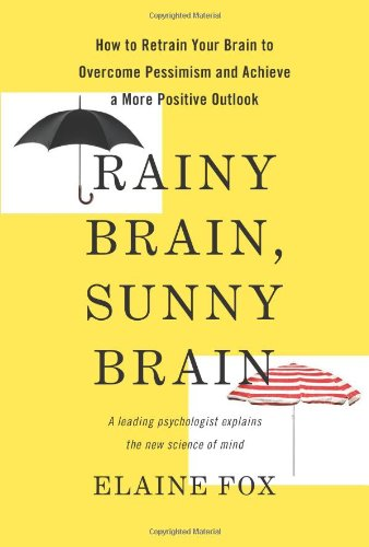 The best books on Optimism - Rainy Brain, Sunny Brain by Elaine Fox & Rainy Brain, Sunny Brain