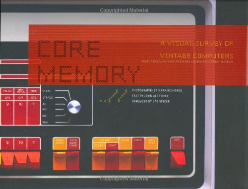 The best books on The Origins of Computing - Core Memory by John Alderman (author) and Mark Richards (photographer)