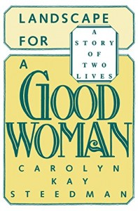 The best books on Social History of Post-War Britain - Landscape for a Good Woman by Carolyn Kay Steedman