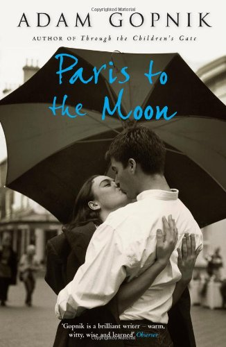 Adam Gopnik on his Favourite Essay Collections - Paris to the Moon by Adam Gopnik