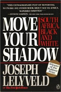 The best books on Nelson Mandela and South Africa - Move Your Shadow by Joseph Lelyveld