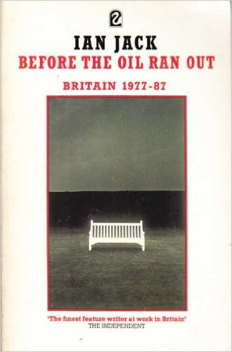 The best books on Social History of Post-War Britain - Before the Oil Ran Out by Ian Jack