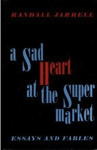 Adam Gopnik on his Favourite Essay Collections - A Sad Heart At The Supermarket by Randall Jarrell