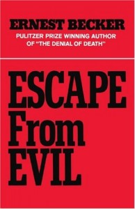 The best books on Fear of Death - Escape From Evil by Ernest Becker
