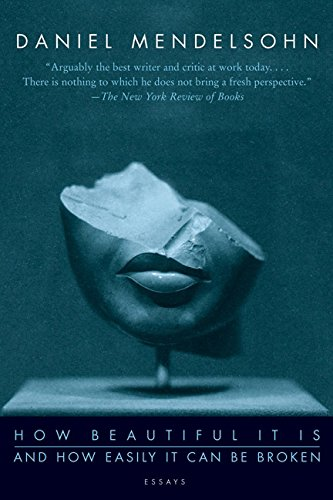 Daniel Mendelsohn on Updating the Classics (of Greek and Roman Literature) - How Beautiful It Is And How Easily It Can Be Broken by Daniel Mendelsohn