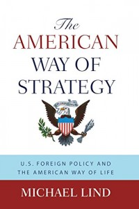 The best books on American Economic History - The American Way of Strategy by Michael Lind