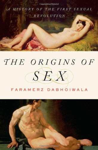 The best books on The 18th Century Sexual Revolution - The Origins of Sex by Faramerz Dabhoiwala
