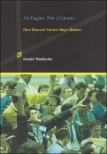 The best books on Economic Sociology - An Engine, Not a Camera by Donald MacKenzie