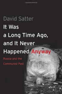 The best books on Putin and Russian History - It Was a Long Time Ago, and It Never Happened Anyway by David Satter