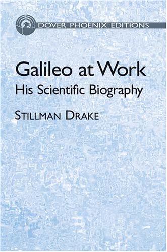 Galileo at Work by Stillman Drake