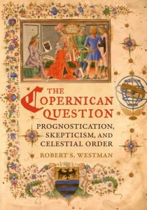 The best books on The Early History of Astronomy - The Copernican Question by Robert S Westman