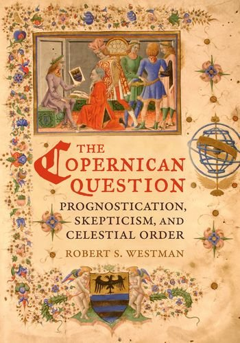 The Copernican Question by Robert S Westman