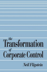The best books on Economic Sociology - The Transformation of Corporate Control by Neil Fligstein