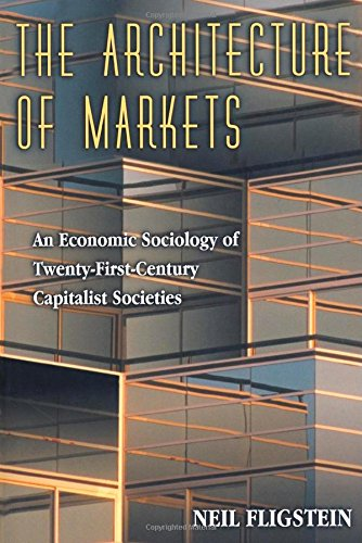 The best books on Economic Sociology - The Architecture of Markets by Neil Fligstein