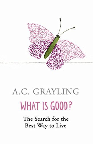The best books on Being Good - What is Good? by A C Grayling