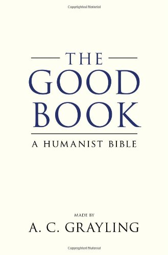 The best books on Being Good - The Good Book by A C Grayling