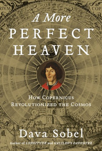 The best books on The Early History of Astronomy - A More Perfect Heaven by Dava Sobel