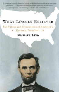 The best books on American Economic History - What Lincoln Believed by Michael Lind