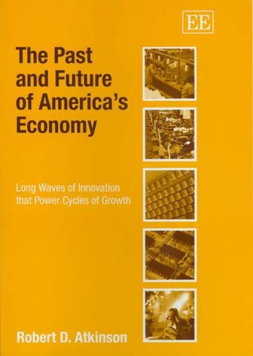 The best books on American Economic History - The Past and Future of America's Economy by Robert D Atkinson
