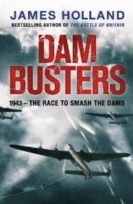 The best books on Perspectives of World War II - Dam Busters by James Holland