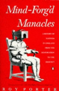 The best books on The History of Medicine and Addiction - Mind-Forg'd Manacles by Roy Porter