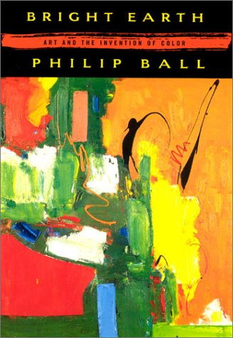 The best books on The Origins of Curiosity - Bright Earth by Philip Ball