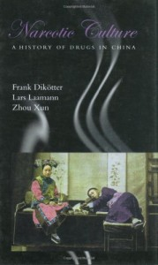 The best books on The Opium War - Narcotic Culture by Frank Dikotter, Lars Laamann and Zhou Xun