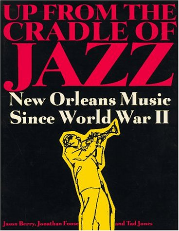 The best books on The Music of New Orleans - Up From the Cradle of Jazz by Jason Berry, Jonathan Foose and Tad Jones