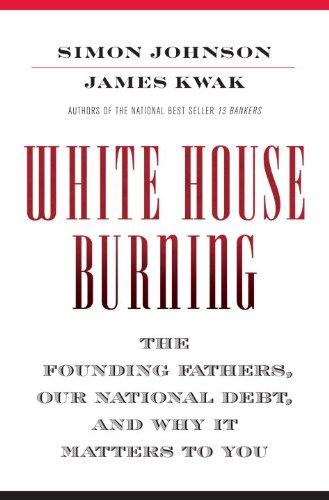 The best books on Why Economic History Matters - White House Burning by Simon Johnson & Simon Johnson and James Kwak