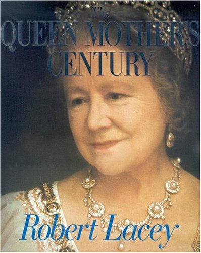 The best books on The Queen - The Queen Mother's Century by Robert Lacey