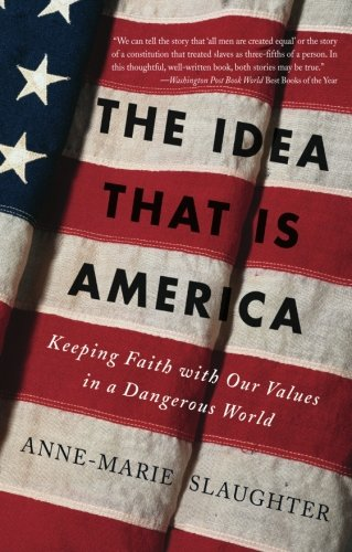 The best books on 21st Century Foreign Policy - The Idea That is America by Anne-Marie Slaughter