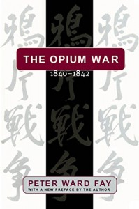 The best books on The Opium War - The Opium War by Peter Ward Fay