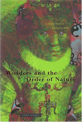 Wonders and the Order of Nature by Lorraine Daston and Katharine Park